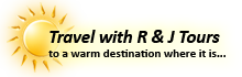 Travel with R & J Tours to a warm destination where it is...